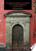 De márgenes, barrios y suburbios en la ciudad de México, siglos XVI-XXI