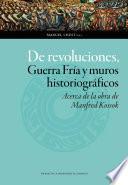 De revoluciones, Guerra Fría y muros historiográficos. Acerca de la obra de Manfred Kossok