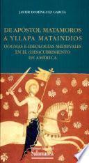 Del Apostol Matamoros a Yllapa Mataindios. Dogmas e ideologías medievales en el (des)cubrimiento de América