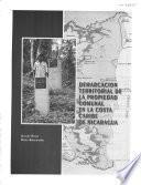 Demarcación territorial de la propieded comunal en la Costa Caribe de Nicaragua