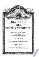 Derechos del pueblo mexicano: Historia constitucional, 1847-1917
