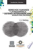 Derechos humanos en Latinoamérica y el Sistema Interamericano. Modelos para (des)armar.