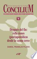 """Después del fin: reflexiones (post)apostólicas desde la """"zona cero"""". Concilium 356 (2014)"""