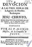 Devocion a las tres horas de la agonìa de Nuestro Redemptor Jesu-Christo