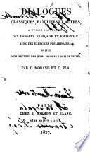 Diálogos clásicos, familiares y otros, para el uso de los que aprenden la lengua francesa y la española, con algunos ejercicios preliminares y un catálogo ó lista de nombres de santos y de otros de los más usados
