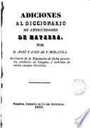 Diccionario de antigüedades del reino de Navarra. [With] Adiciones