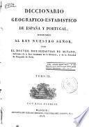 Diccionario geografico-estadistico de Espana y Portugal ... por Sebastian de Minano. Tomo 1. [- 11.]