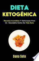 Dieta Ketogénica: Recetas Increíbles Y Deliciosas Para Un Saludable Estilo De Vida Keto
