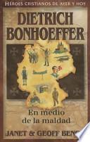 Dietrich Bonhoeffer: En Medio de la Maldad = Dietrich Bonhoeffer