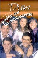 DIOS PODRÍA SER UN ADOLESCENTE