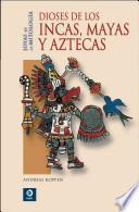 Dioses de Los Incas, Mayas Y Aztecas