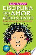 Disciplina Con Amor Para Adolescentes: Guía Para Llevarte Bien Con Tu Adolescente
