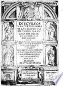 Discursos de la certidumbre de las reliquias descubiertas en Granada desde el ano de 1588 hasta el de 1598. Autor el doctor Greg.o Lopez Madera fiscal de su magestad ...