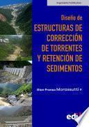 Diseño de estructuras de corrección de torrentes y retención de sedimentos