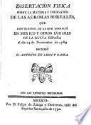 Disertacion fisica sobre la materia y formacion de las auroras boreales, que con ocasion de la que apareció en Mexico y otros lugares de la Nueva España el dia 14 de Noviembre de 1789