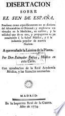 Dissertacion sobre el Sen de España. Pruebase como específicamente no es distinto del Alexandrino ú Oriental, y explícanse sus virtudes en la medicina ... A que se añade la lámina de la planta
