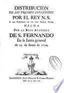 Distribucion de los premios concedidos por el rey N.S. a los discipulos de las tres Nobles Artes, hecha por la Real Academia de S. Fernando en la Junta general de 25 de Enero de 1756