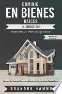 Dominio En Bienes Raíces: Revendiendo Casas Y Propiedades de Alquiler (2 Libros En 1): Alcanza Tu Libertad Financiera Ahora Con La Inversión En