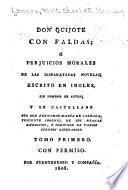 Don Quijote con faldas, ó Perjuicios morales de las disparatadas novelas ; escrito en inglés, sin nombre de autor ; y en castellano