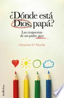 Donde Esta Dios, Papa?: Las Respuestas de un Padre Ateo = Where Is God, Dad?