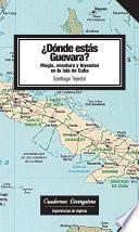 Dónde estás Guevara? Magia y aventuras en la isla de Cuba