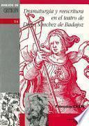 Dramaturgia y reescritura en el teatro de Diego Sánchez de Badajoz