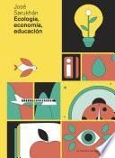 Ecología, economía, educación