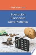 Educación Financiera - Serie Pioneros: Educación Financiera - Serie Pioneros