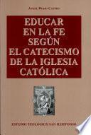 Educar en la fe según el catecismo de la Iglesia Católica