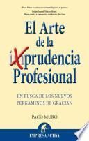 El arte de la prudencia profesional : en busca de los nuevos pergaminos de Gracián