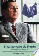 El calzoncillo de Perón y otros relatos absurdos
