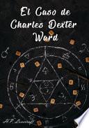El Caso de Charles Dexter Ward (Spanish Edition)