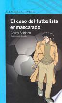 El Caso Del Futbolista Enmascarado/ the Case of the Masked Soccer Player