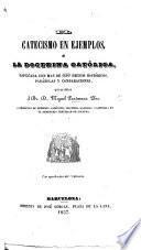 El catecismo en ejemplos ó la doctrina católica esplicada con mas de 650 hechos históricos, etc