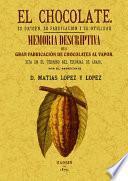 EL CHOCOLATE. SU ORIGEN, SU FABRICACION Y SU UTILIDAD / MEMORIA DESCRIPTIVA DE LA PRIMERA FABRICA DE CHOCOLATE