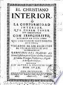 El christiano interior ò La conformidad interior que deben tener los christianos con Iesuchristo