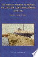 El comercio exterior de México en la era del capitalismo liberal, 1870-1929