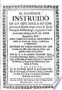 El Confessor instruido en lo que toca à su complice en el pecado torpe contra el sexto precepto del Decalogo, segun las Constituciones ultimas de N. SS. Padre Benedicto XIV, etc