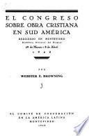 El Congreso sobre obra cristiana en Sud América, realizado en Montevideo, república oriental del Uruguay, 29 de marzo-8 de abril, 1925