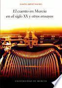 El cuento en Murcia en el siglo XX y otros ensayos
