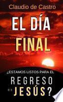 El Día Final: ¿estamos Listos Para El Regreso de Jesús?