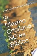 El Diezmo Cristiano NO Es Bíblico