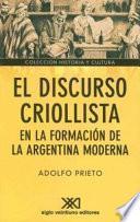 El discurso criollista en la formación de la Argentina moderna