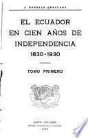 El Ecuador en cien años de independencia, 1830-1930 ...
