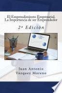 El Emprendimiento Empresarial. La Importancia de ser Emprendedor