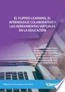EL FLIPPED LEARNING, EL APRENDIZAJE COLABORATIVO Y LAS HERRAMIENTAS VIRTUALES EN LA EDUCACIÓN