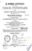 El Hombre apostólico instruido para el confesionario, ó sea, Práctica é instruccion de confesores, 1