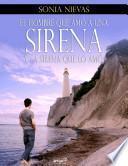 EL Hombre que amó una Sirena y la Sirena que lo amó