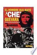 El hombre que mato a Che Guevara