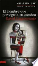 El hombre que perseguía su sombra (Serie Millennium 5) Edición Colombiana